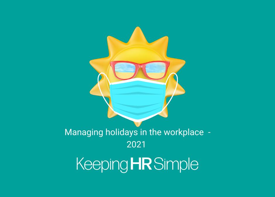 Managing holidays – 2021 style!